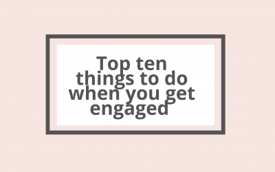 Top Ten things to do when you get engaged