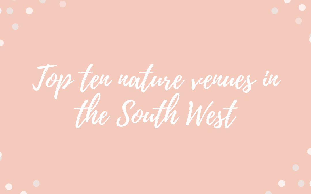 Top ten nature venues in the South West